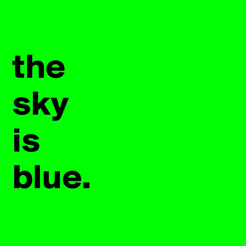the  sky is blue.