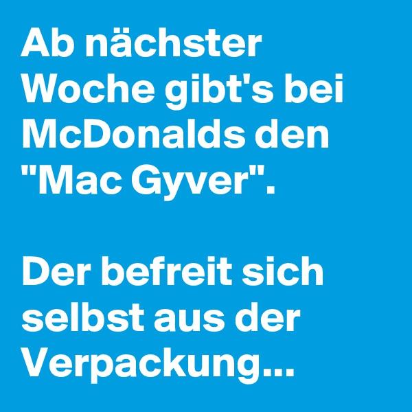 """Ab nächster Woche gibt's bei McDonalds den """"Mac Gyver"""".  Der befreit sich selbst aus der Verpackung..."""