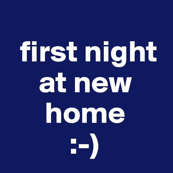first night      at new       home           :-)