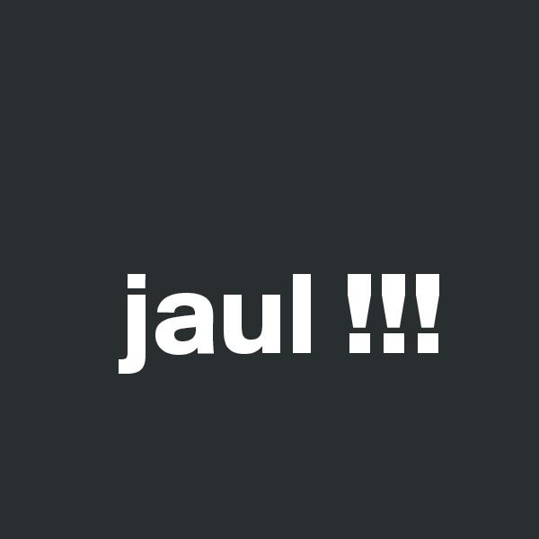 jaul !!!
