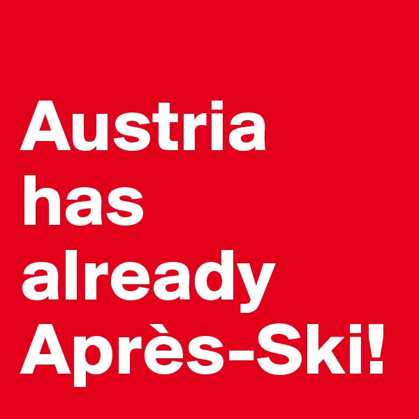 Austria has already Après-Ski!
