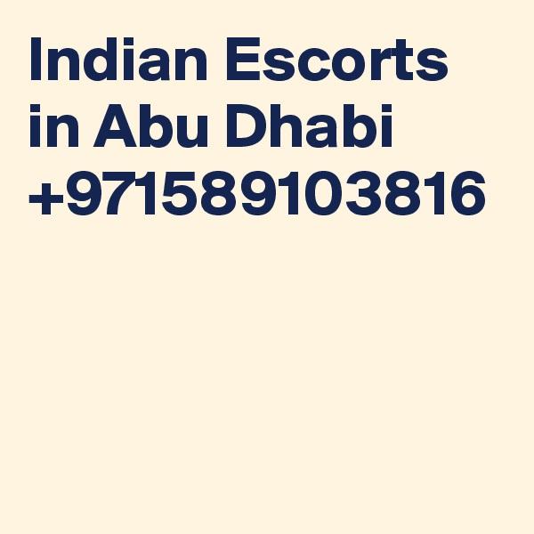 Indian Escorts in Abu Dhabi +971589103816