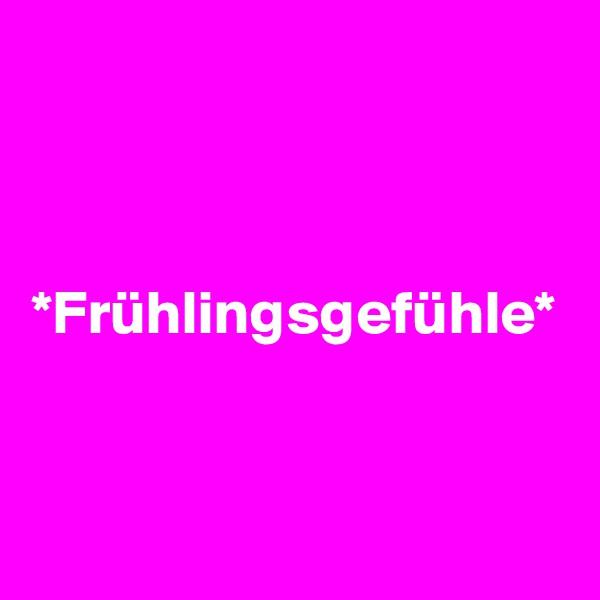 *Frühlingsgefühle*