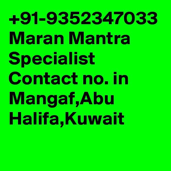 +91-9352347033 Maran Mantra Specialist Contact no. in Mangaf,Abu Halifa,Kuwait