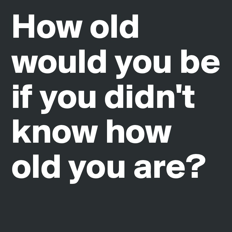 Didn T Know Old