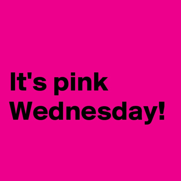 It's pink Wednesday!