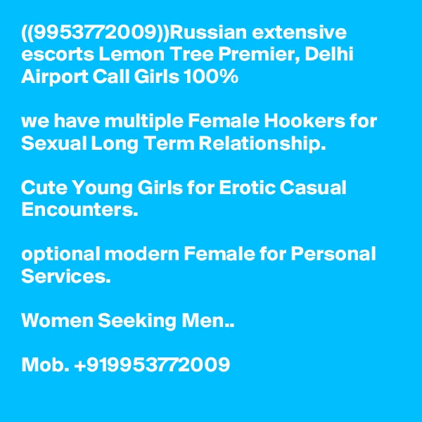 ((9953772009))Russian extensive escorts Lemon Tree Premier, Delhi Airport Call Girls 100%  we have multiple Female Hookers for Sexual Long Term Relationship.  Cute Young Girls for Erotic Casual Encounters.  optional modern Female for Personal Services.  Women Seeking Men..  Mob. +919953772009