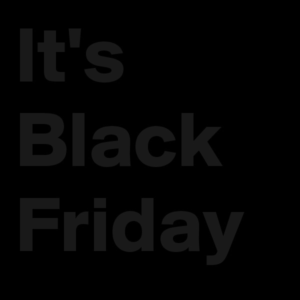It's Black Friday