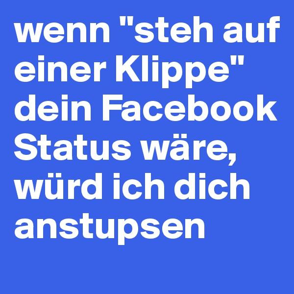 """wenn """"steh auf einer Klippe"""" dein Facebook Status wäre, würd ich dich anstupsen"""