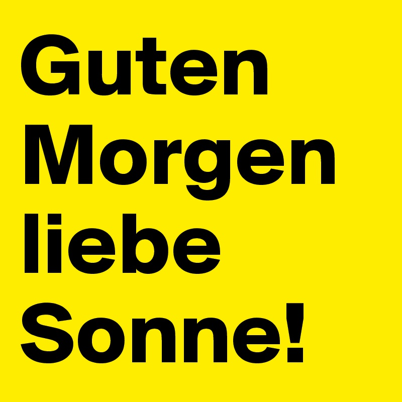 Guten Morgen Liebe Sonne Post By Tiesing On Boldomatic