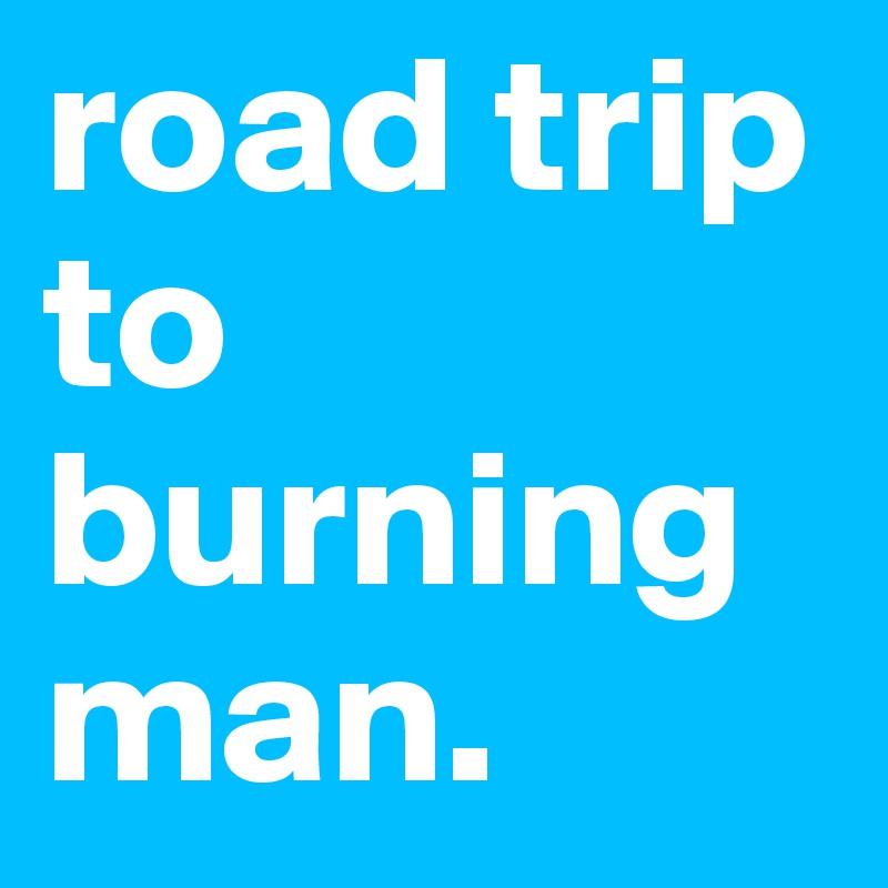 road trip to burning man.