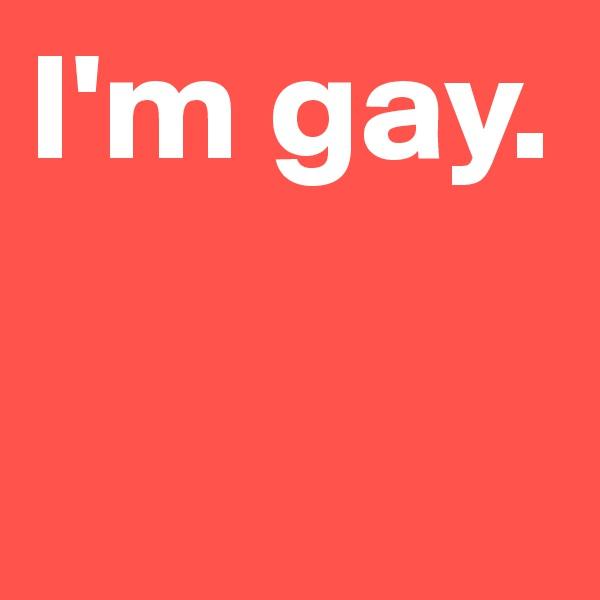 I'm gay.