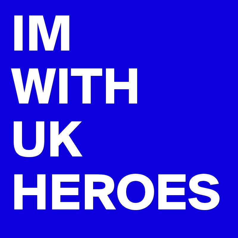 IM WITH UK HEROES