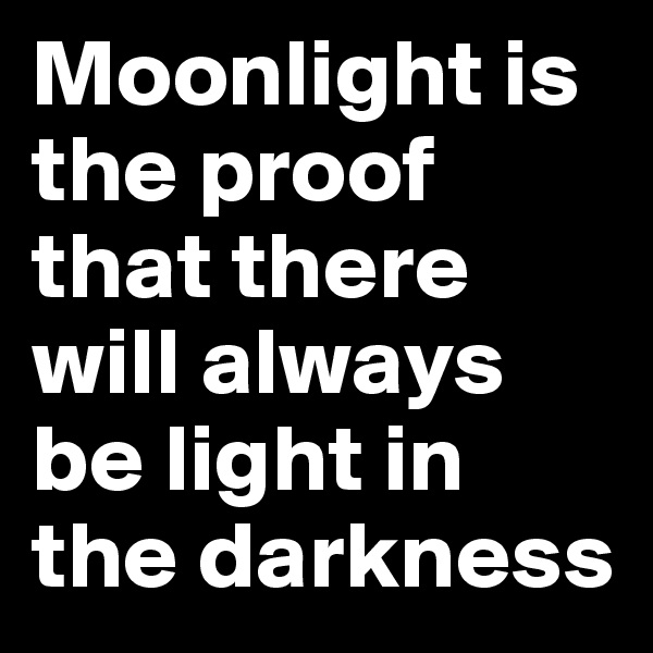 Moonlight is the proof that there will always be light in the darkness
