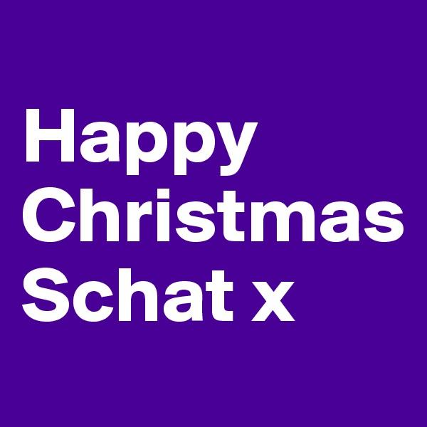 Happy Christmas Schat x