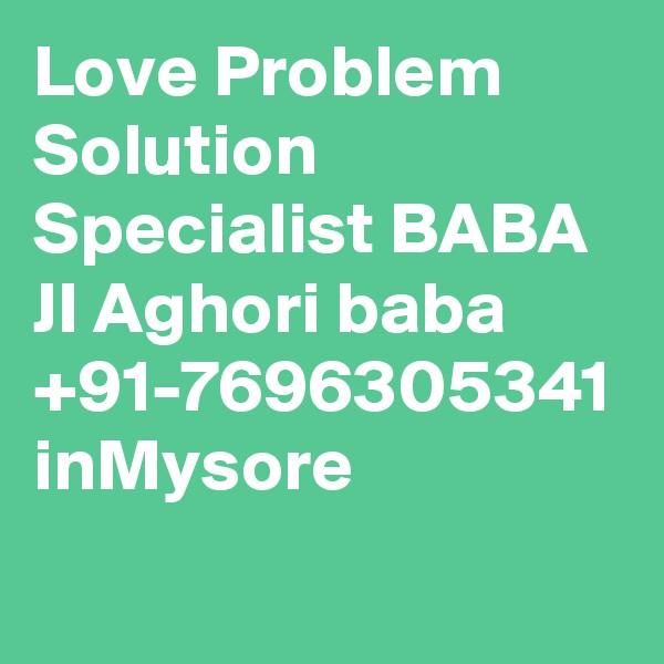Love Problem Solution Specialist BABA JI Aghori baba +91-7696305341 inMysore