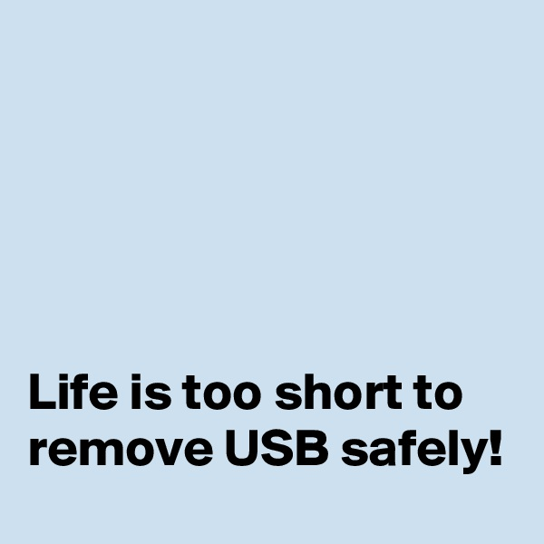 Life is too short to remove USB safely!