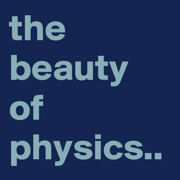 the beauty of physics..