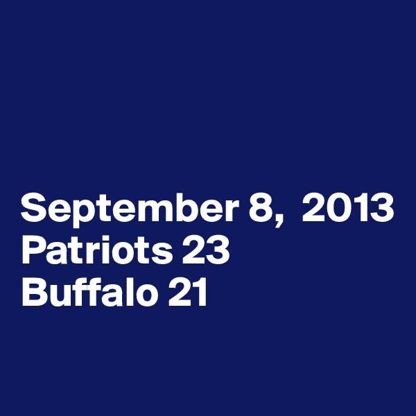 September 8,  2013 Patriots 23 Buffalo 21