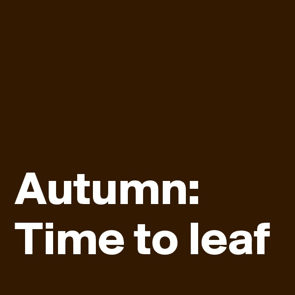 Autumn: Time to leaf