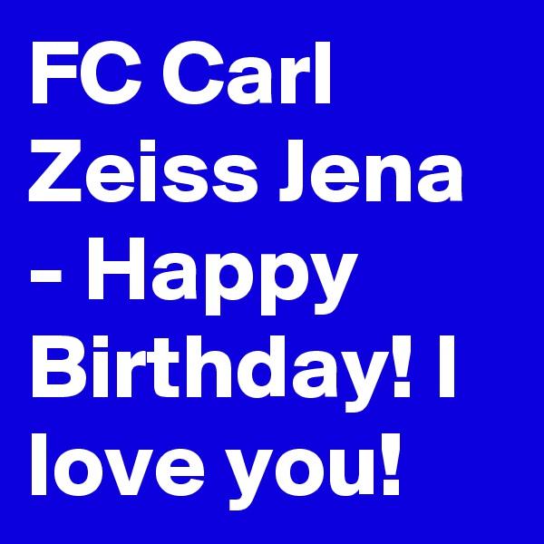 FC Carl Zeiss Jena - Happy Birthday! I love you!
