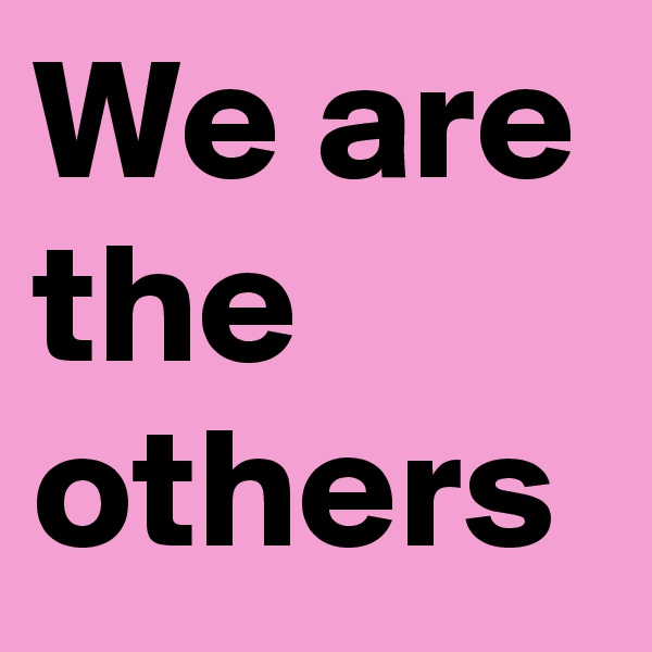 We are the others