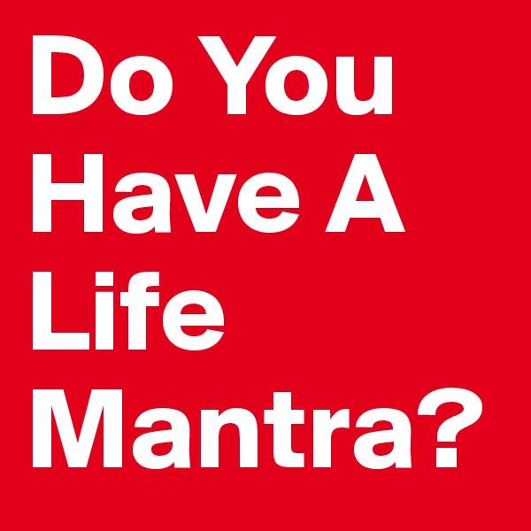 Do You Have A Life Mantra?