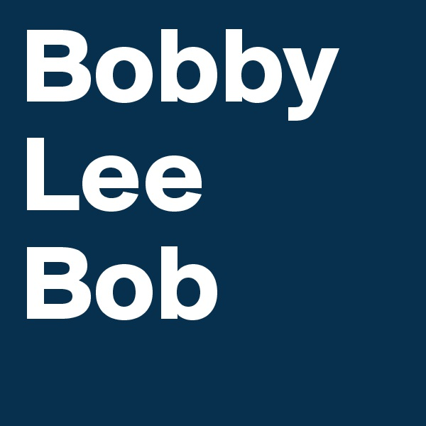Bobby Lee Bob
