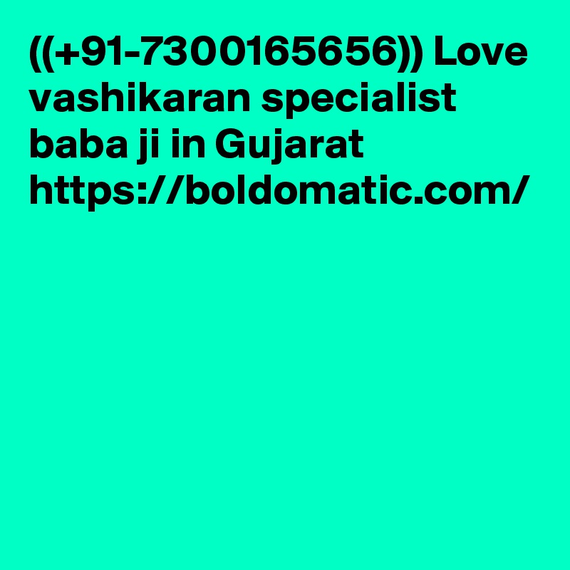 ((+91-7300165656)) Love vashikaran specialist baba ji in Gujarat https://boldomatic.com/