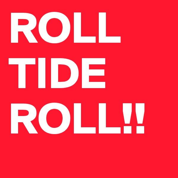 ROLL TIDE ROLL!!