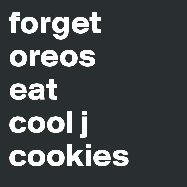 forget oreos eat cool j cookies