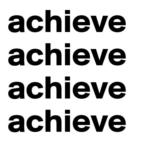 achieveachieveachieveachieve