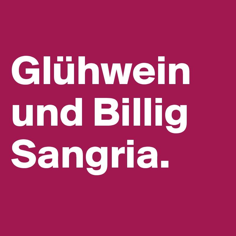 Glühwein und Billig Sangria.