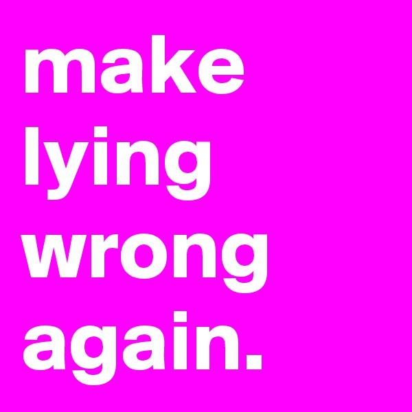 make lying wrong again.