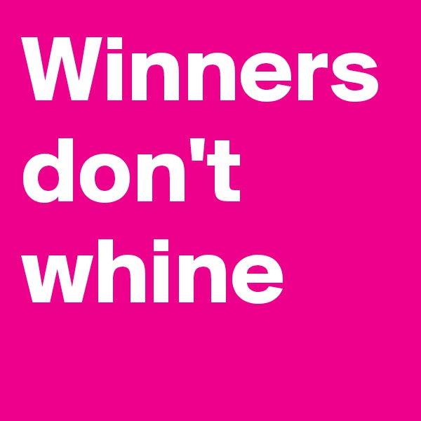 Winners don't whine