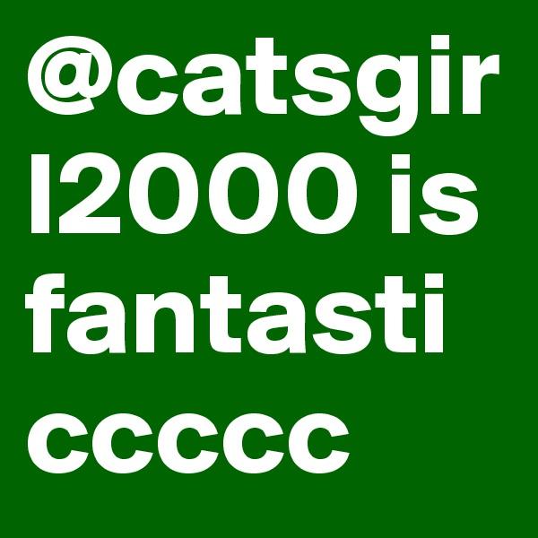 @catsgirl2000 is fantasticcccc