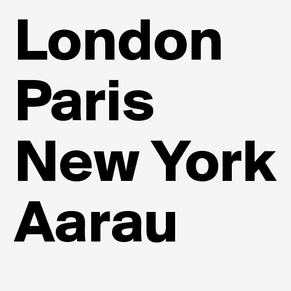 London Paris New York Aarau