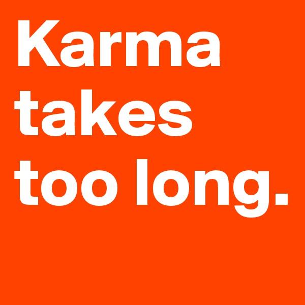 Karma takes too long.