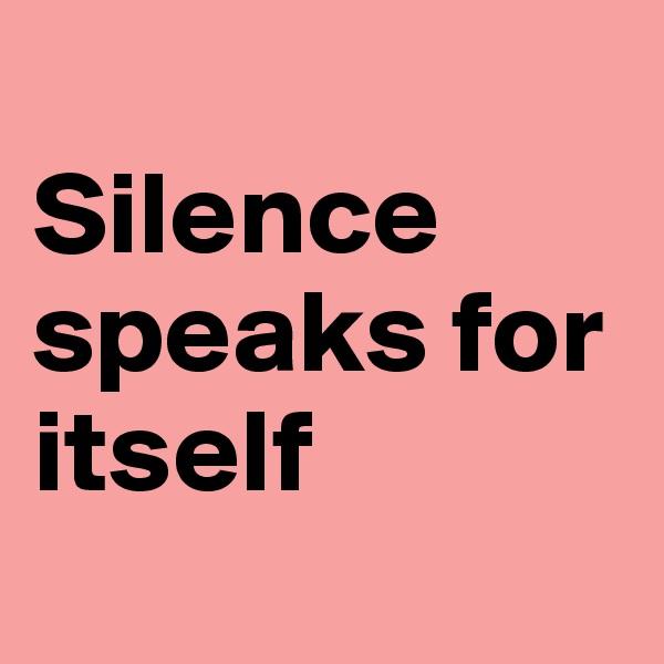 Silence speaks for itself