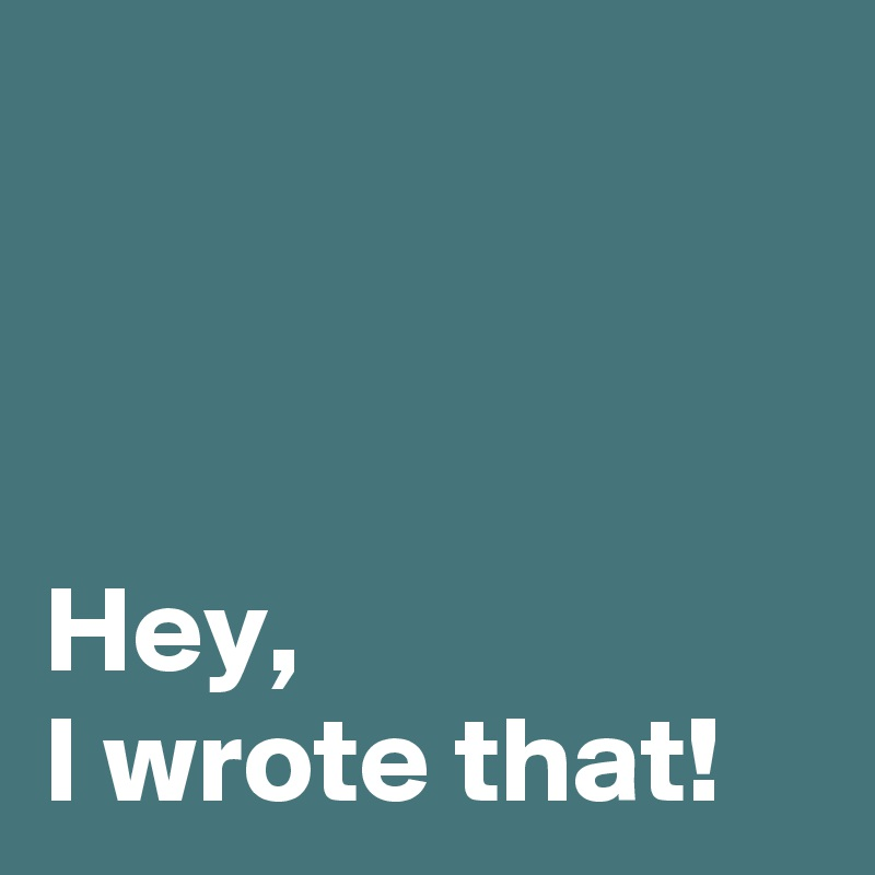 Hey, I wrote that!