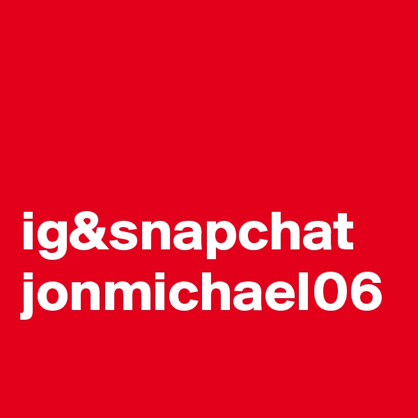 ig&snapchat jonmichael06