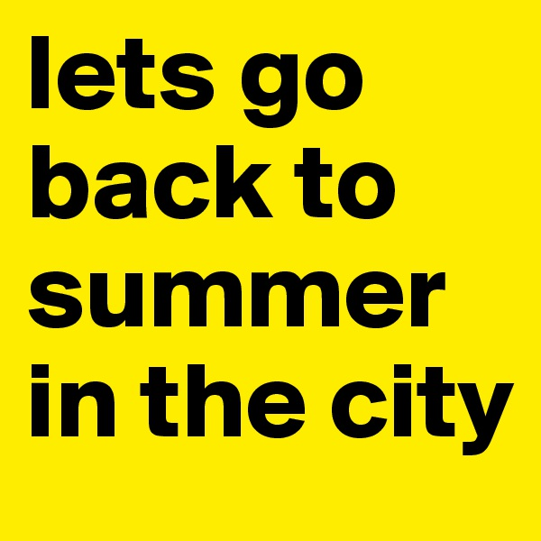 lets go back to summer in the city