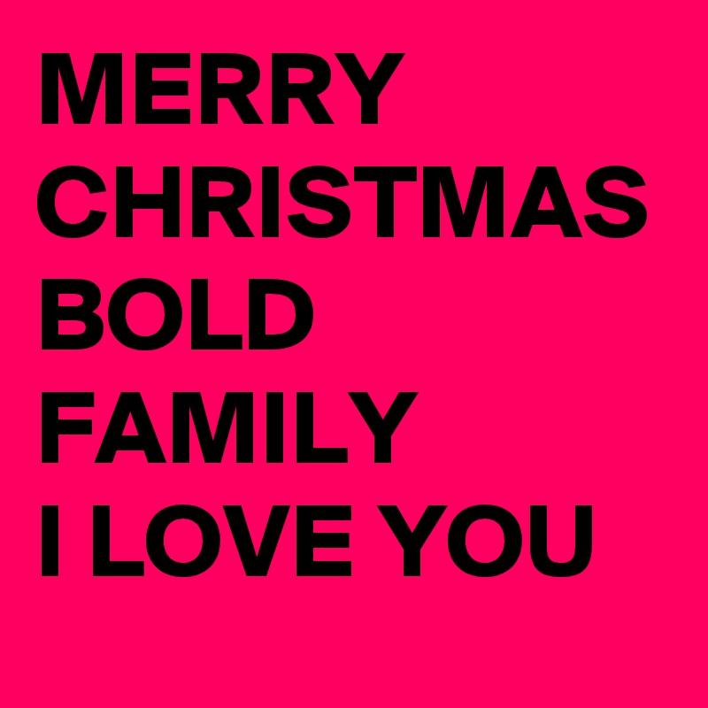 MERRY CHRISTMAS BOLD FAMILY I LOVE YOU