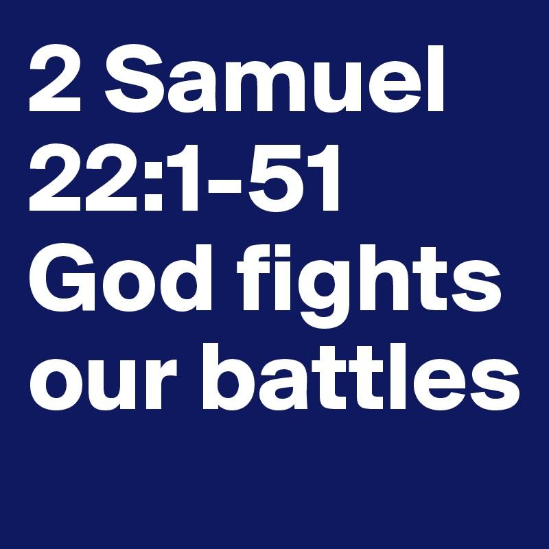 2 Samuel 22:1-51 God fights our battles