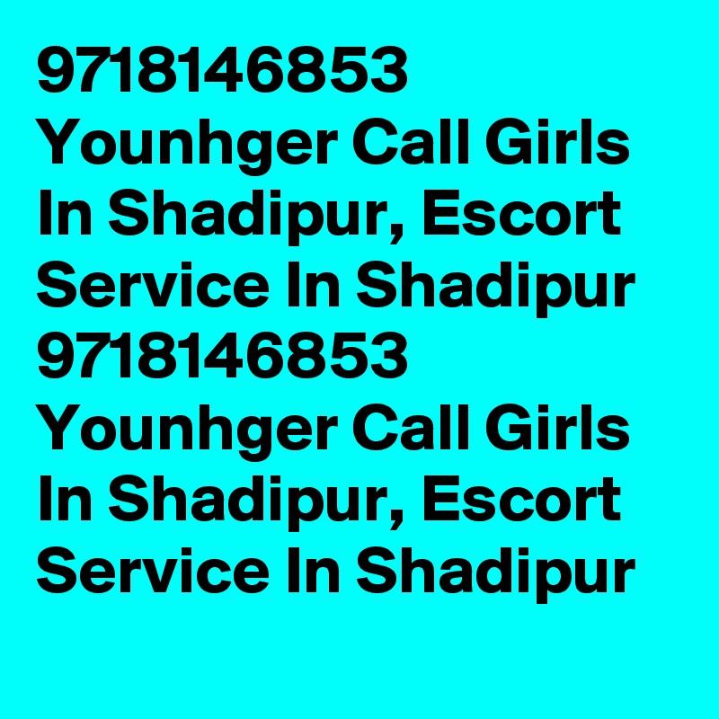 9718146853 Younhger Call Girls In Shadipur, Escort Service In Shadipur 9718146853 Younhger Call Girls In Shadipur, Escort Service In Shadipur