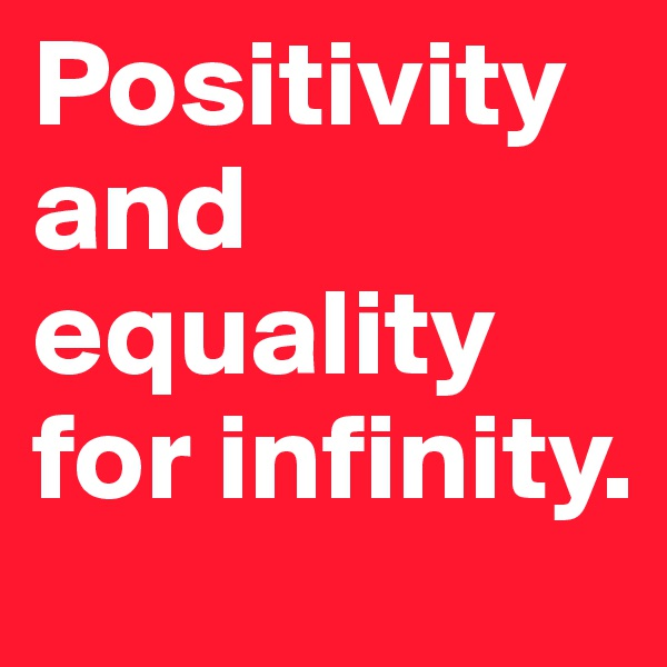 Positivity and equality for infinity.