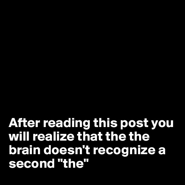 """After reading this post you will realize that the the brain doesn't recognize a second """"the"""""""