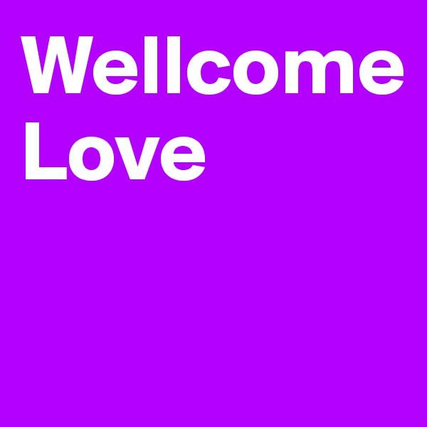Wellcome Love