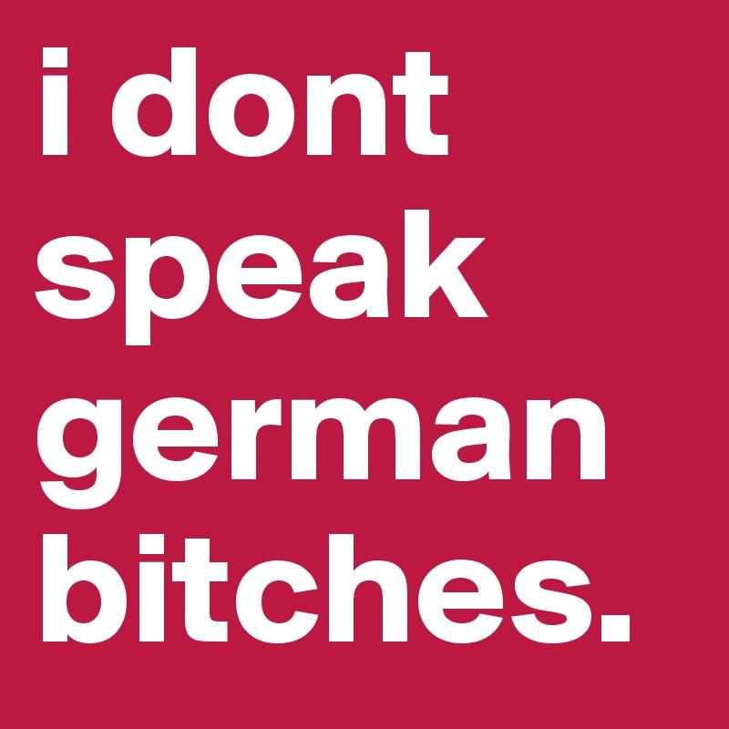 i dont speak german bitches.