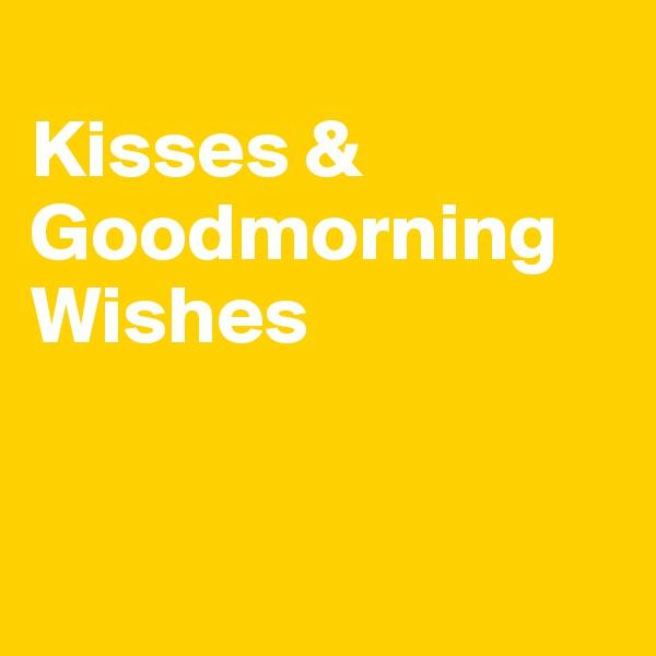 Kisses & Goodmorning Wishes